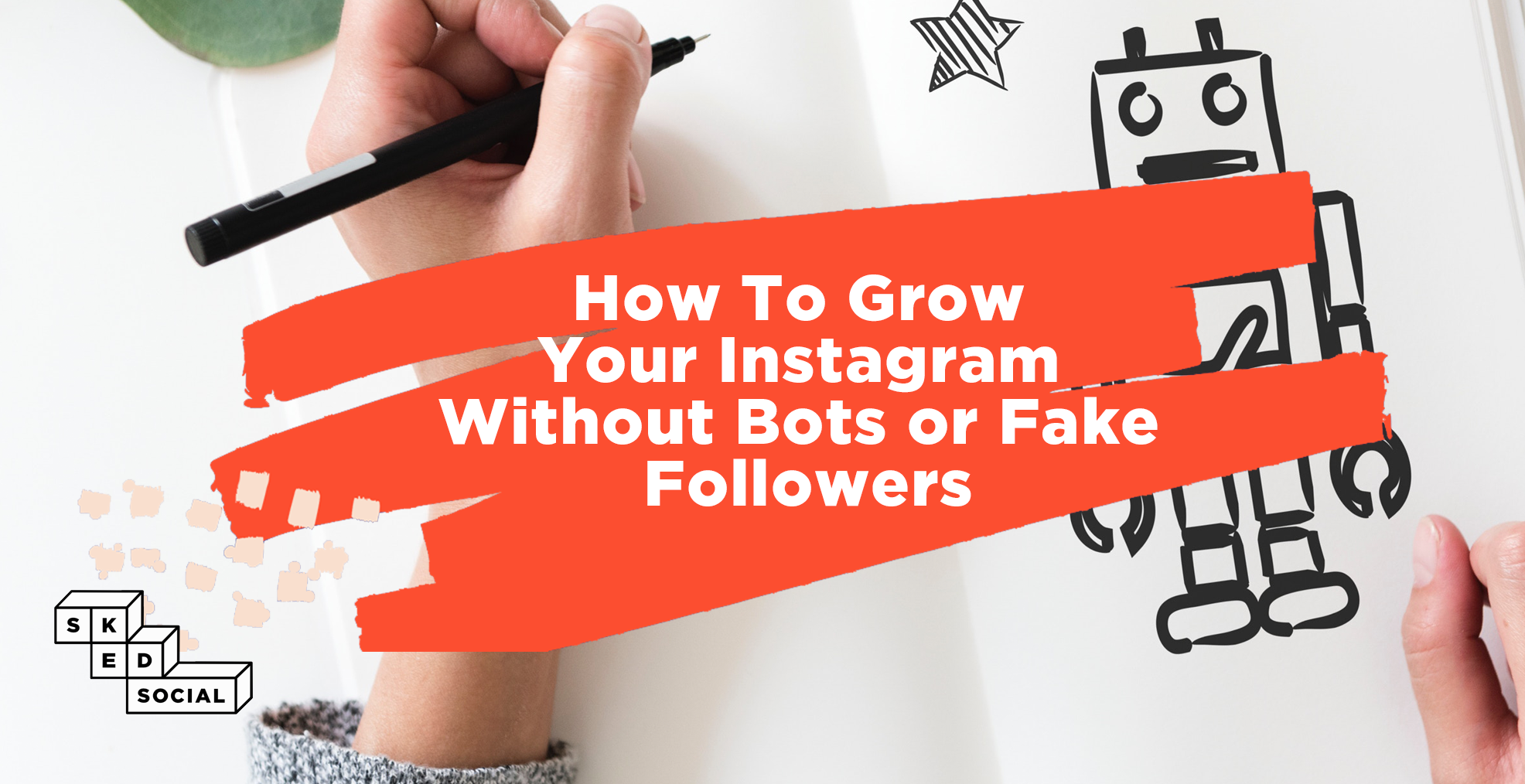 How To Grow On Instagram Without Bots or Fake Followers