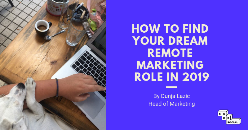 How to find your dream remote marketing role in 2019 - Sked Social